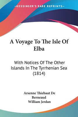 Paperback A Voyage to the Isle of Elb : With Notices of the Other Islands in the Tyrrhenian Sea (1814) Book