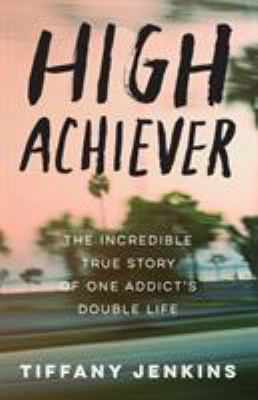 Paperback High Achiever : The Incredible True Story of One Addict's Double Life Book
