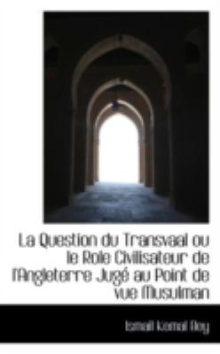 Paperback La Question du Transvaal Ou le Role Civilisateur de L'Angleterre Jug? Au Point de Vue Musulman Book
