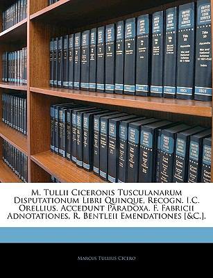 Paperback M Tullii Ciceronis Tusculanarum Disputationum Libri Quinque, Recogn I C Orellius Accedunt Paradoxa F Fabricii Adnotationes, R Bentleii Emendati Book