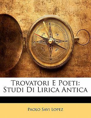 Paperback Trovatori E Poeti : Studi Di Lirica Antica Book