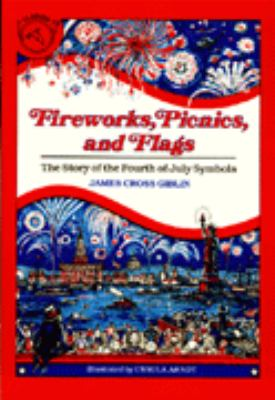 Fireworks, Picnics, and Flags : The Story of the Fourth of July Symbols - James Cross Giblin