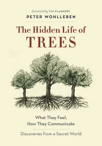 Hardcover The Hidden Life of Trees: What They Feel, How They Communicate?Discoveries from A Secret World Book