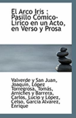 Paperback El Arco Iris : Pasillo C?mico-L?rico en un Acto, en Verso y Prosa Book