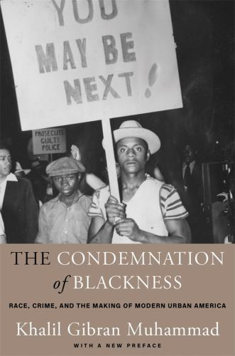 Paperback The Condemnation of Blackness : Race, Crime, and the Making of Modern Urban America Book