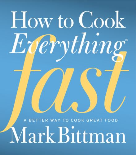 How to Cook Everything Fast: A Better Way to Cook Great Food - Book  of the How to Cook Everything