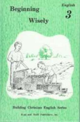 Beginning Wisely : English 3 - Lela Birky; Verna Mast; Rachel Christopher