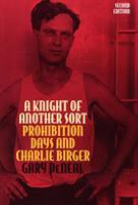 A Knight of Another Sort : Prohibition Days and Charlie Birger - Gary DeNeal