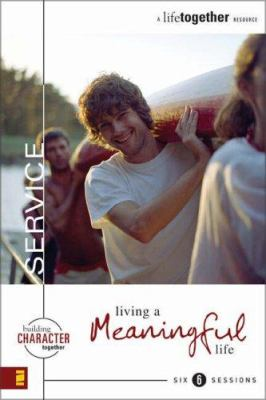 Service : Living a Meaningful Life - Eastman; Todd Wendorff; Dee Eastman; Denise Wendorff; Brett Eastman