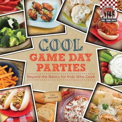 Full cool cooking book series by lisa wagner pamela s price cool game day parties beyond the basics for kids who cook forumfinder Images