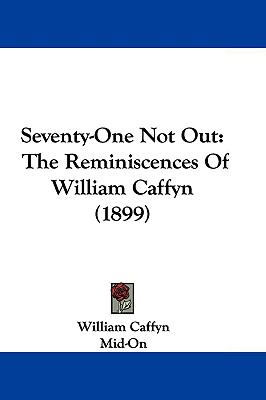 Hardcover Seventy-One Not Out : The Reminiscences of William Caffyn (1899) Book