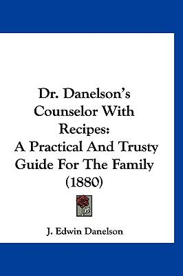 Hardcover Dr Danelson's Counselor with Recipes : A Practical and Trusty Guide for the Family (1880) Book