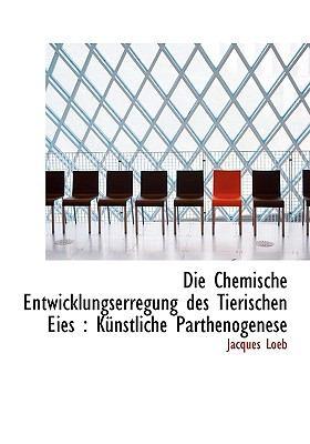 Paperback Die Chemische Entwicklungserregung des Tierischen Eies : K?nstliche Parthenogenese Book