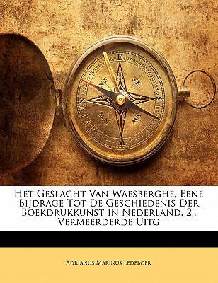 Paperback Het Geslacht Van Waesberghe, Eene Bijdrage Tot de Geschiedenis der Boekdrukkunst in Nederland 2 , Vermeerderde Uitg Book