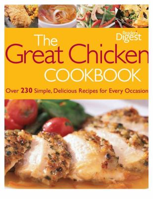The Great Chicken Cookbook : Over 230 Simple, Delicious Recipes for Every Occasion - Reader's Digest Editors
