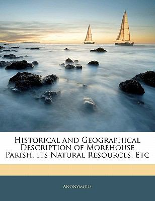 Paperback Historical and Geographical Description of Morehouse Parish, Its Natural Resources, Etc Book
