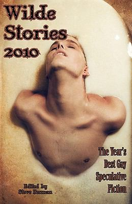Wilde Stories 2010 : The Year's Best Gay Speculative Fiction - Richard Bowes; Elizabeth Hand; Joel Lane; Laird Barron; Tanith Lee