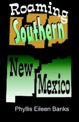 Roaming Southern New Mexico - Phyllis Eileen Banks