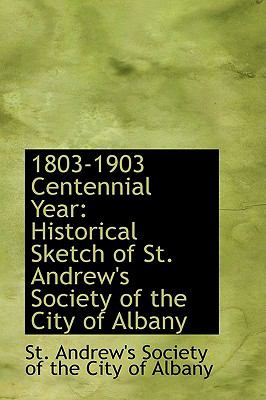 Paperback 1803-1903 Centennial Year : Historical Sketch of St. Andrew's Society of the City of Albany Book