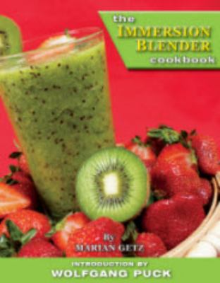 The Immersion Blender Cookbook by Wolfgang Puck