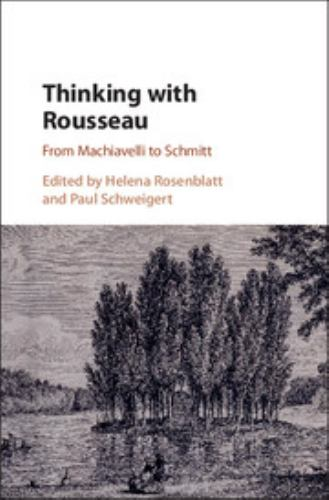 Hardcover Thinking with Rousseau : From Machiavelli to Schmitt Book