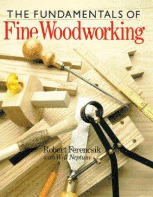 The Fundamentals Of Fine Woodworking Book By Robert Ferencsik