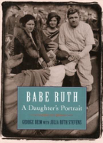 Babe Ruth : A Family Portrait - Julia R. Stevens; George Beim