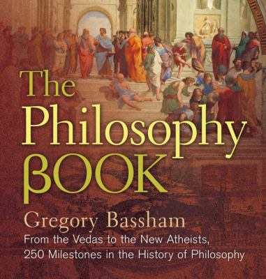 The Philosophy Book: From the Vedas to the New Atheists, 250 Milestones in the History of Philosophy - Book  of the ... Book: 250 Milestones in the History of ...