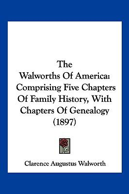 Hardcover The Walworths of Americ : Comprising Five Chapters of Family History, with Chapters of Genealogy (1897) Book
