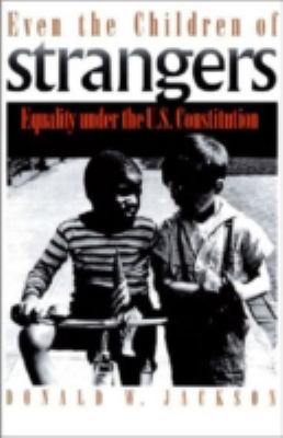 Even the Children of Strangers : Equality under the U. S. Constitution - Donald W. Jackson