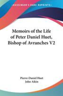 Memoirs of the Life of Peter Daniel Huet, Bishop of Avranches V2 - Pierre Daniel Huet