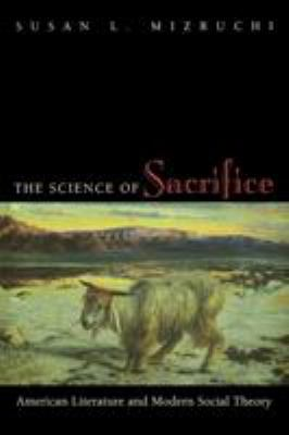 The Science of Sacrifice : American Literature and Modern Social Theory - Susan L. Mizruchi