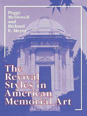 The Revival Styles in American Memorial Art - Richard Meyer; Peggy McDowell