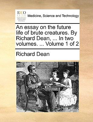 An Essay on the Future Life of Brute Creatures by Richard Dean, In - Richard Dean