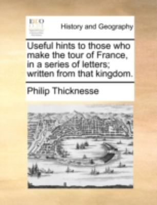 Paperback Useful Hints to Those Who Make the Tour of France, in a Series of Letters; Written from That Kingdom Book