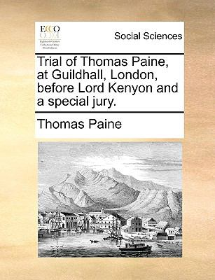 Trial of Thomas Paine, at Guildhall, London, before Lord Kenyon and a special jury. - Paine, Thomas