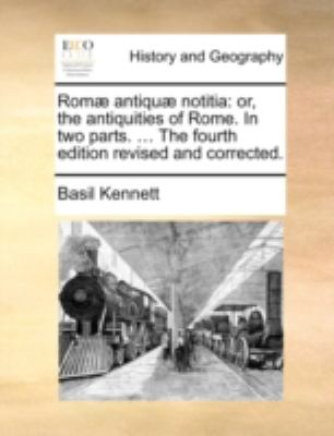 Paperback Rom? Antiqu? Notiti : Or, the antiquities of Rome. in two parts... . the fourth edition revised and Corrected Book