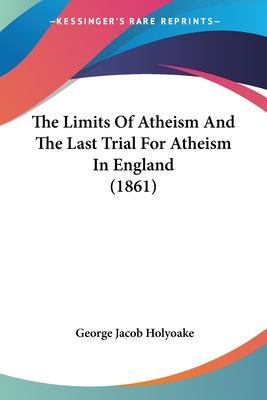 Paperback The Limits of Atheism and the Last Trial for Atheism in England Book