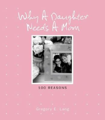 Why A Daughter Needs A Mom 100 Reasons Book By Gregory E Lang