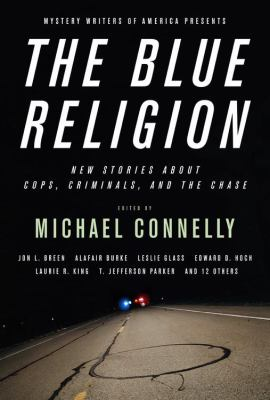 Mystery Writers of America Presents The Blue Religion: New Stories about Cops, Criminals, and the Chase - Book  of the Mystery Writers of America Anthology