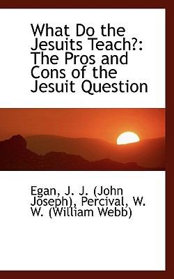 Paperback What Do the Jesuits Teach? : The Pros and Cons of the Jesuit Question Book