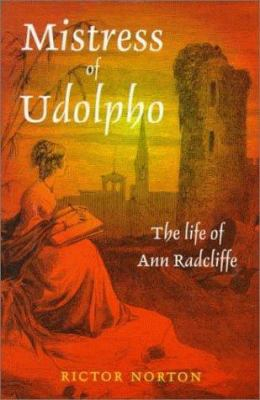 Mistress of Udolpho : The Life of Ann Radcliffe - Rictor Norton