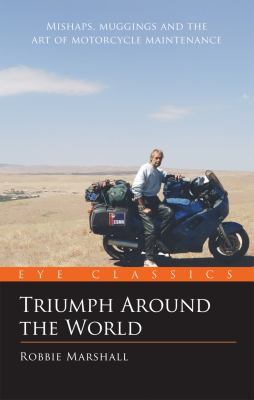 Triumph Around the World : An Eye Classic - Robbie Marshall