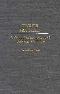 Higher Faculties : A Cross-National Study of University Culture - Adam Podg?recki
