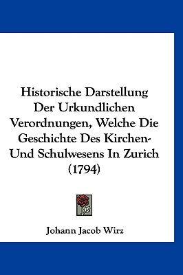 Hardcover Historische Darstellung der Urkundlichen Verordnungen, Welche Die Geschichte des Kirchen- und Schulwesens in Zurich Book