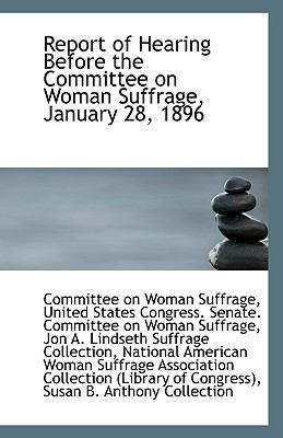 Paperback Report of Hearing Before the Committee on Woman Suffrage, January 28 1896 Book
