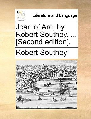 Joan of Arc, by Robert Southey [Second Edition] - Robert Southey