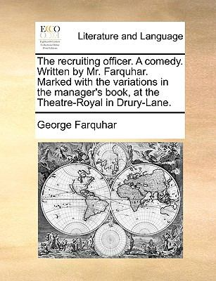 The Recruiting Officer a Comedy Written by Mr Farquhar Marked with the Variations in the Manager's Book, at the Theatre-Royal in Drury-Lane - George Farquhar
