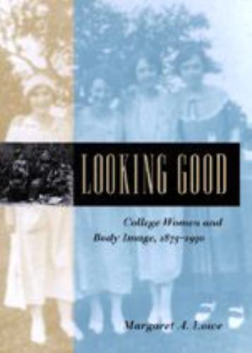 Looking Good: College Women and Body Image, 1875-1930 - Book  of the Gender Relations in the American Experience
