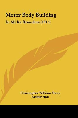 Motor Body Building : In All Its Branches (1914) - Christopher William Terry; Arthur Hall